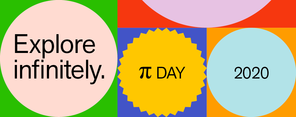 Explore infinitely. Pi Day 2020