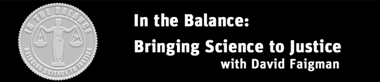 In the Balance: Bringing Science to Justice with David Faigman