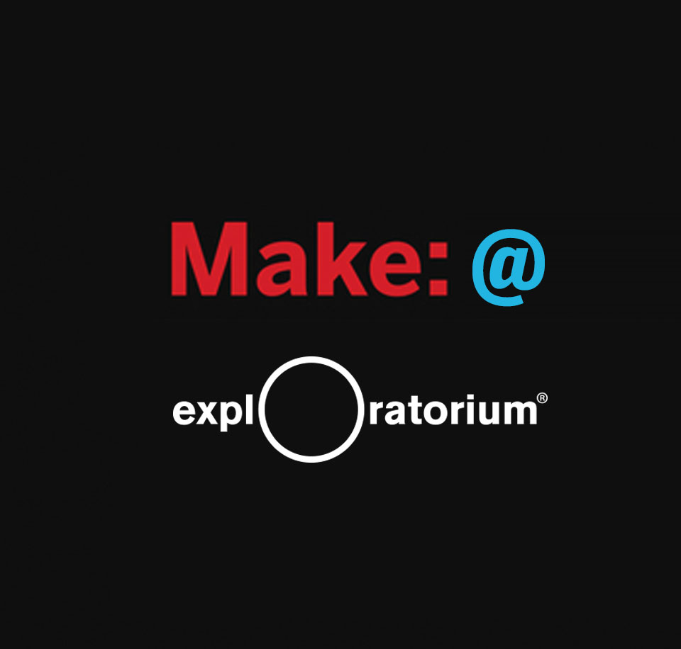MAKE at the Exploratorium