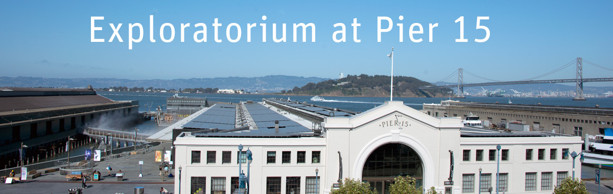Exploratorium at Pier 15
