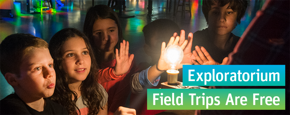Exploratorium Field Trips Are Free