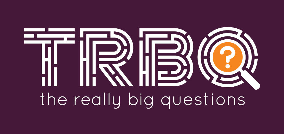 TRBQ: The Really Big Questions