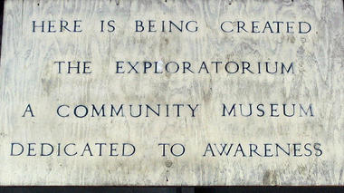 HERE IS BEING CREATED THE EXPLORATORIUM A COMMUNITY MUSEUM DEDICATED TO AWARENESS