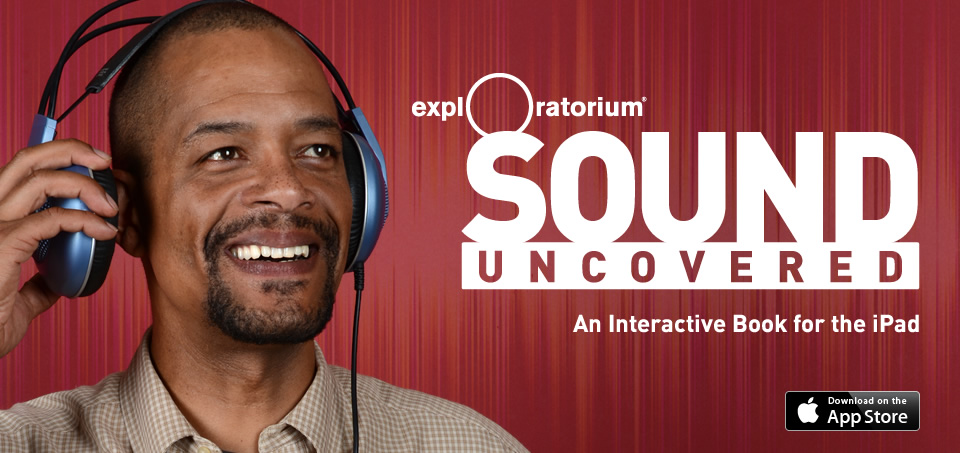 Exploratorium: Sound Uncovered: An Interactive Book for the iPad