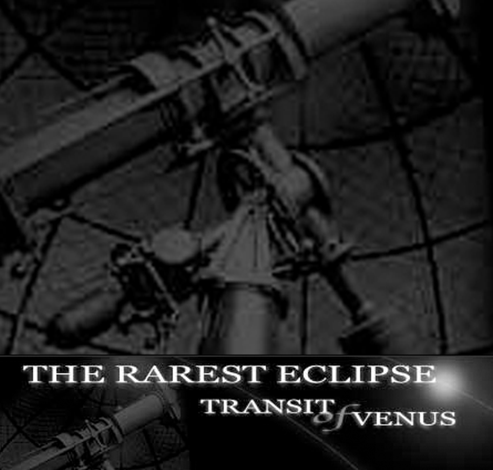 The Rarest Eclipse: Transit of Venus